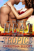 In the Heat of the Tropics by Christina Elliott