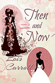 Then and Now by Lois Carroll