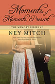 Moments of Moments Present by Ney Mitch