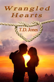Wrangled Hearts by T. D. Jones